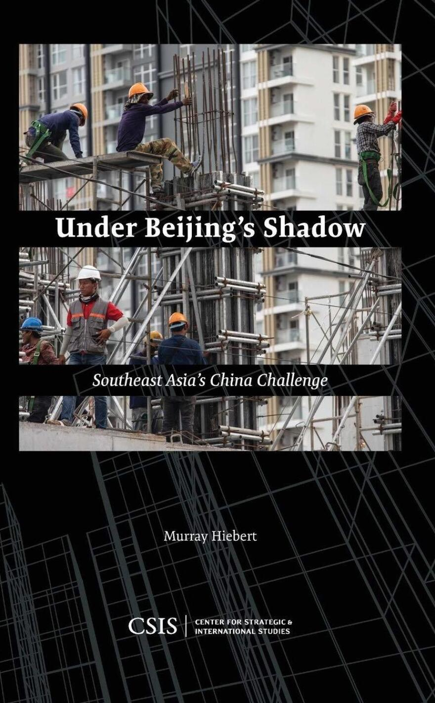 <em>Under Beijing's Shadow: Southeast Asia's China Challenge</em>, by Murray Hiebert