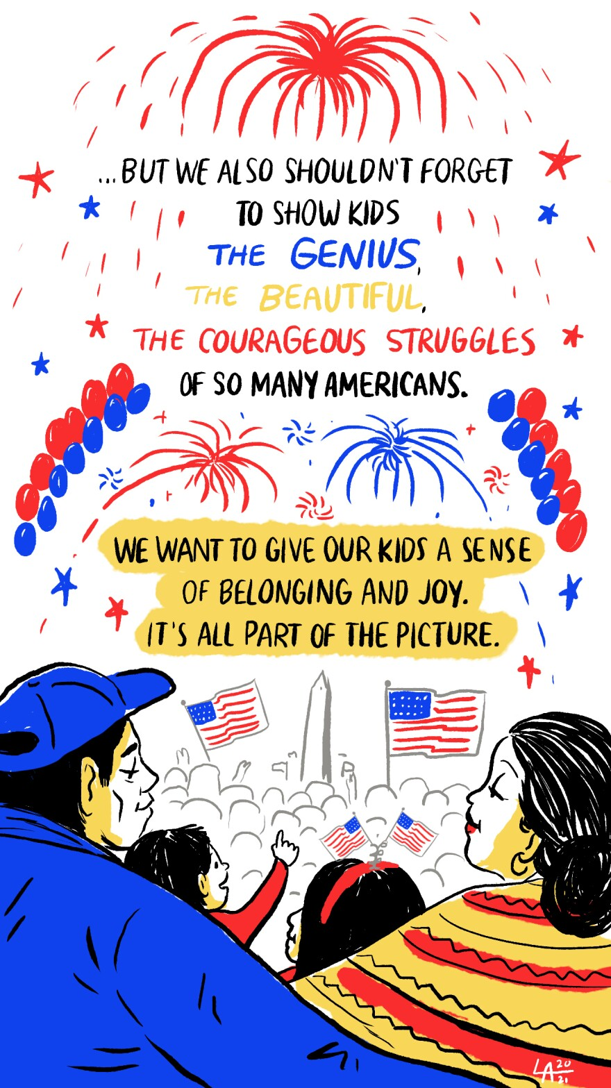 But we also shouldn't forget to show kids the genius, the beautiful, the courageous struggles of so many Americans.