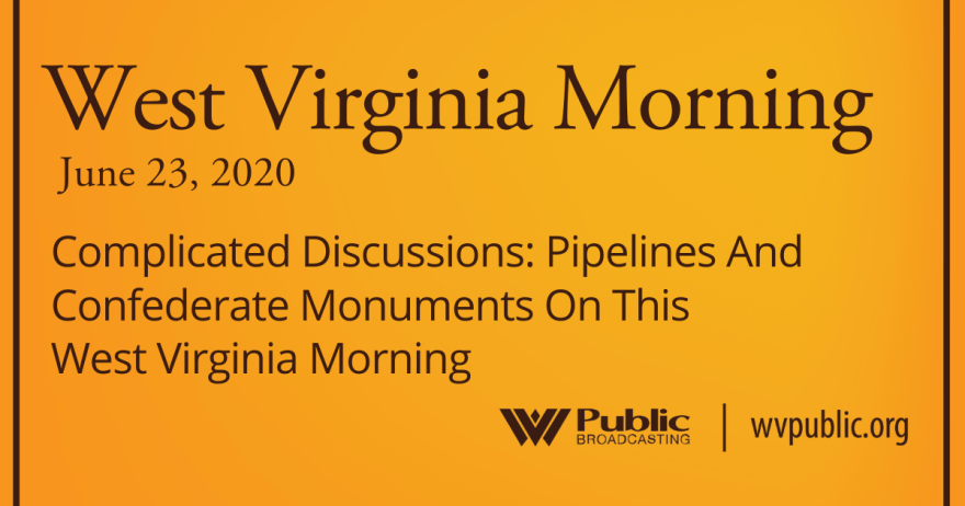 062320 Complicated Discussions: Pipelines And Confederate Monuments On This West Virginia Morning