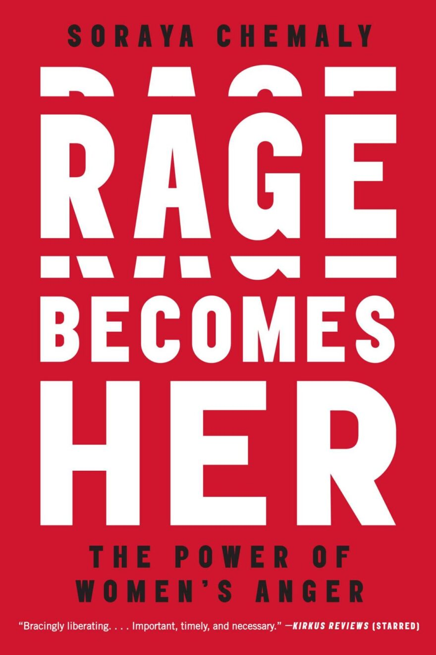 """""""Rage Becomes Her,"""" by Soraya Chemaly"""