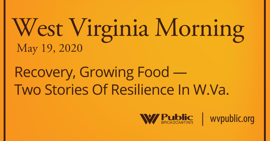 051920 Recovery, Growing Food — Two Stories Of Resilience In W.Va.