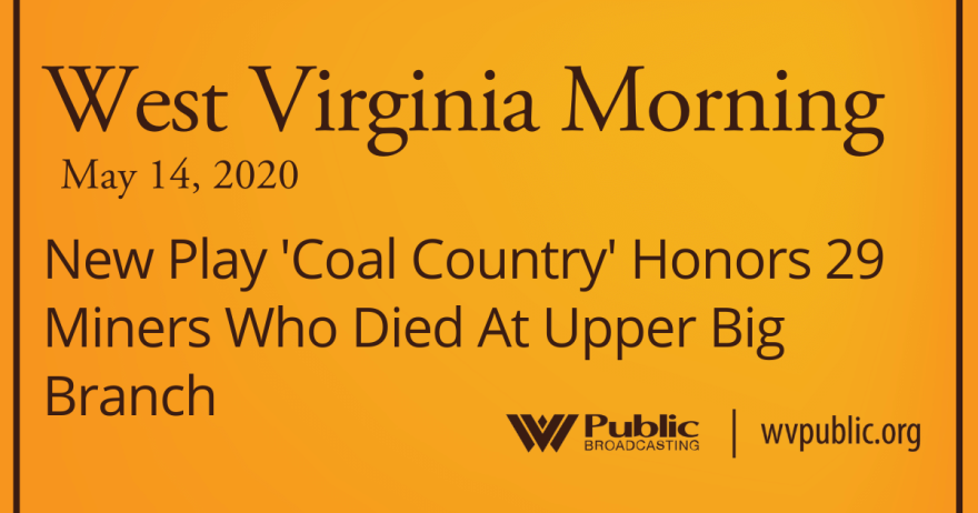 051420 New Play 'Coal Country' Honors 29 Miners Who Died At Upper Big Branch