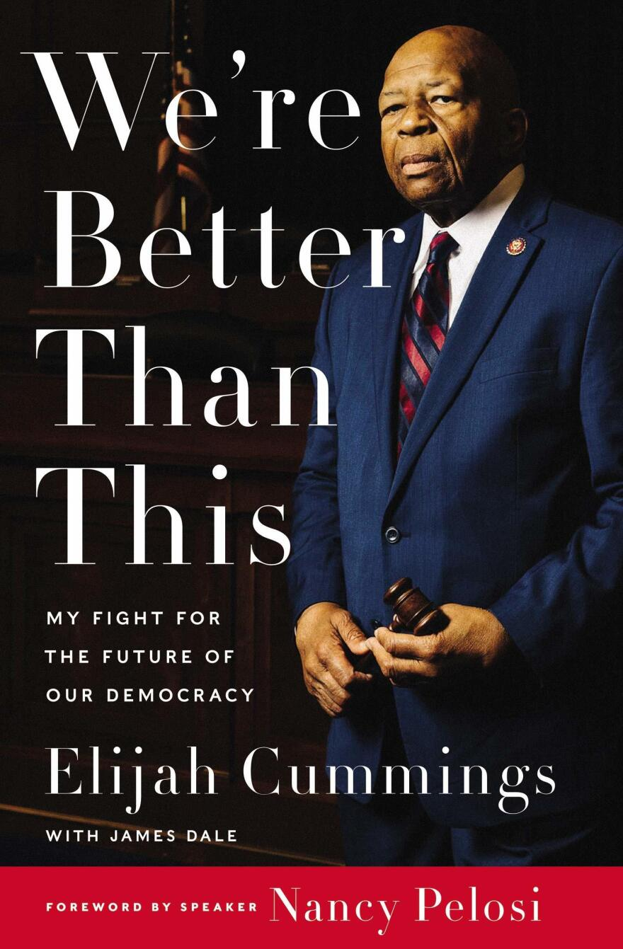 <em>We're Better Than This: My Fight for the Future of Our Democracy,</em> Elijah Cummings