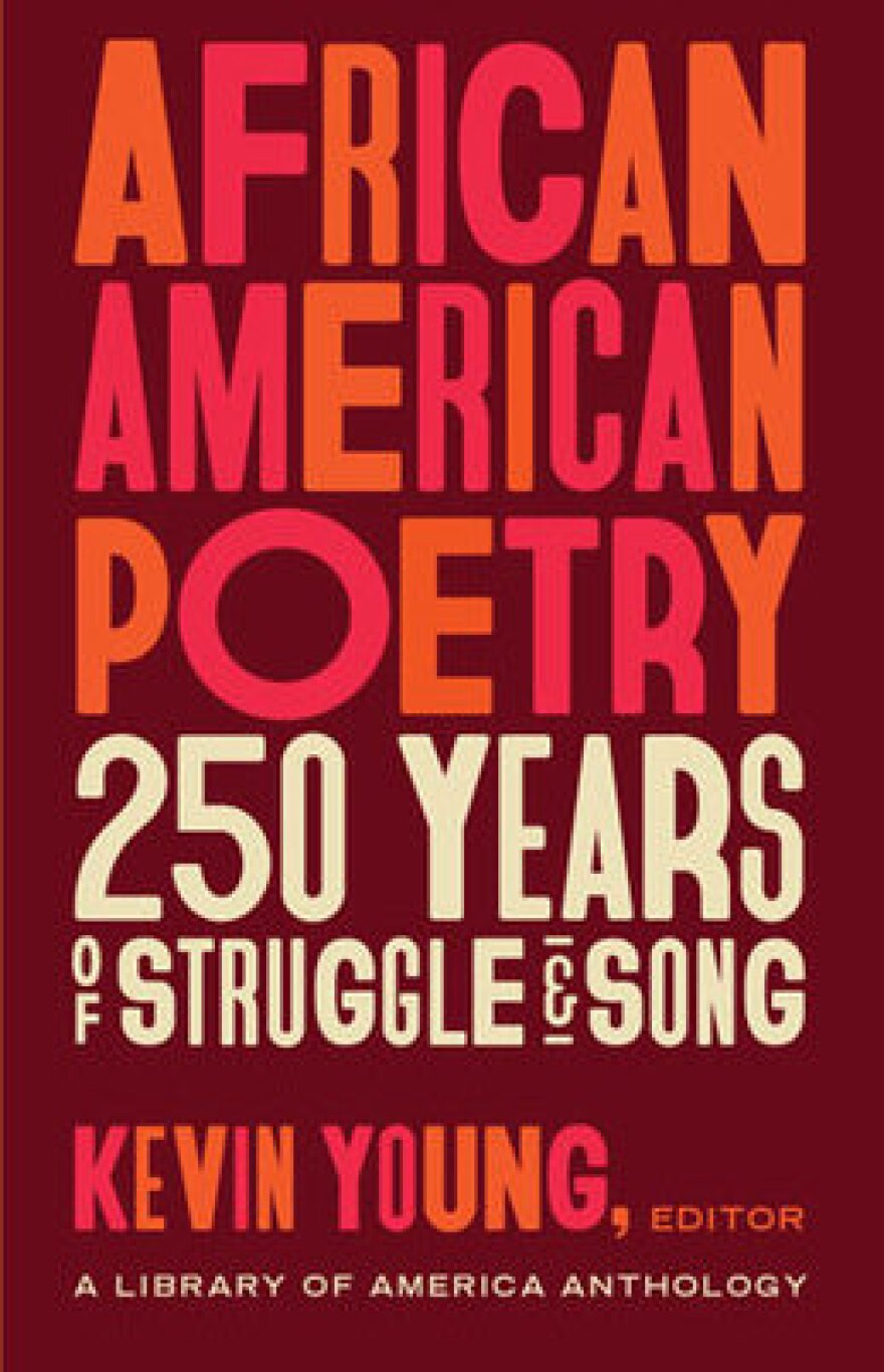 African American Poetry: 250 Years of Struggle & Song, edited by Kevin Young