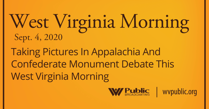 090420 Taking Pictures In Appalachia And Confederate Monument Debate This West Virginia Morning