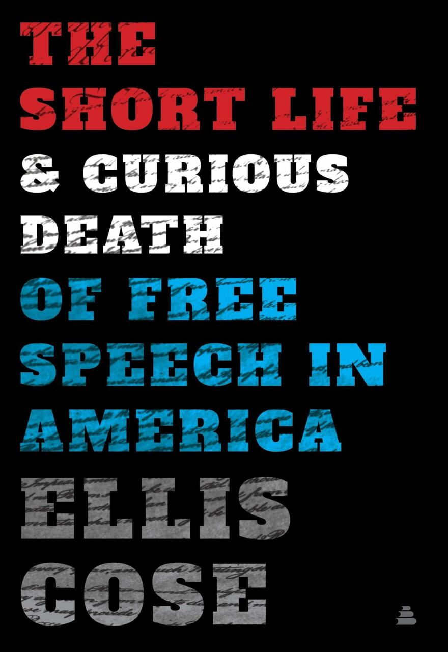 <em>The Short Life and Curious Death of Free Speech in America</em>, by Ellis Cose