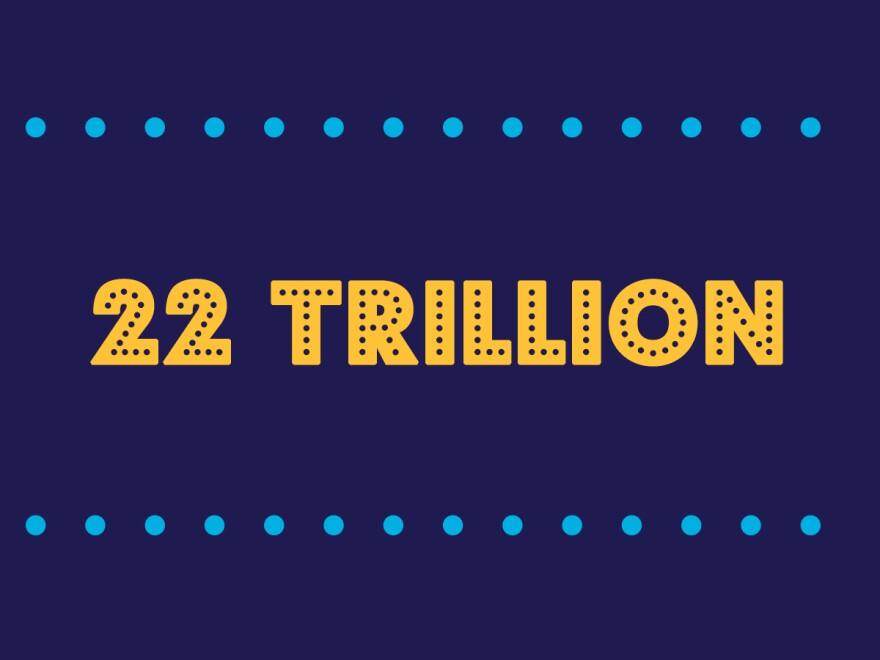 22 TRILLION