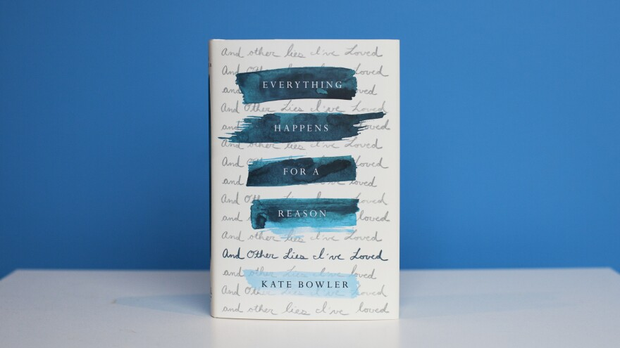 <em>Everything Happens for a Reason</em> by Kate Bowler