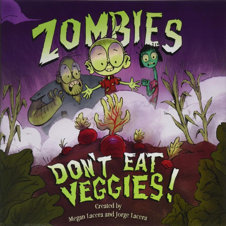 Zombies Don't Eat Veggies! by Jorge and Megan Lacera