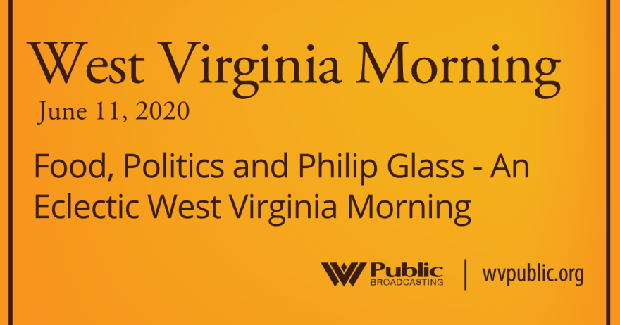 06112020 Food, Politics and Philip Glass - An Eclectic West Virginia Morning