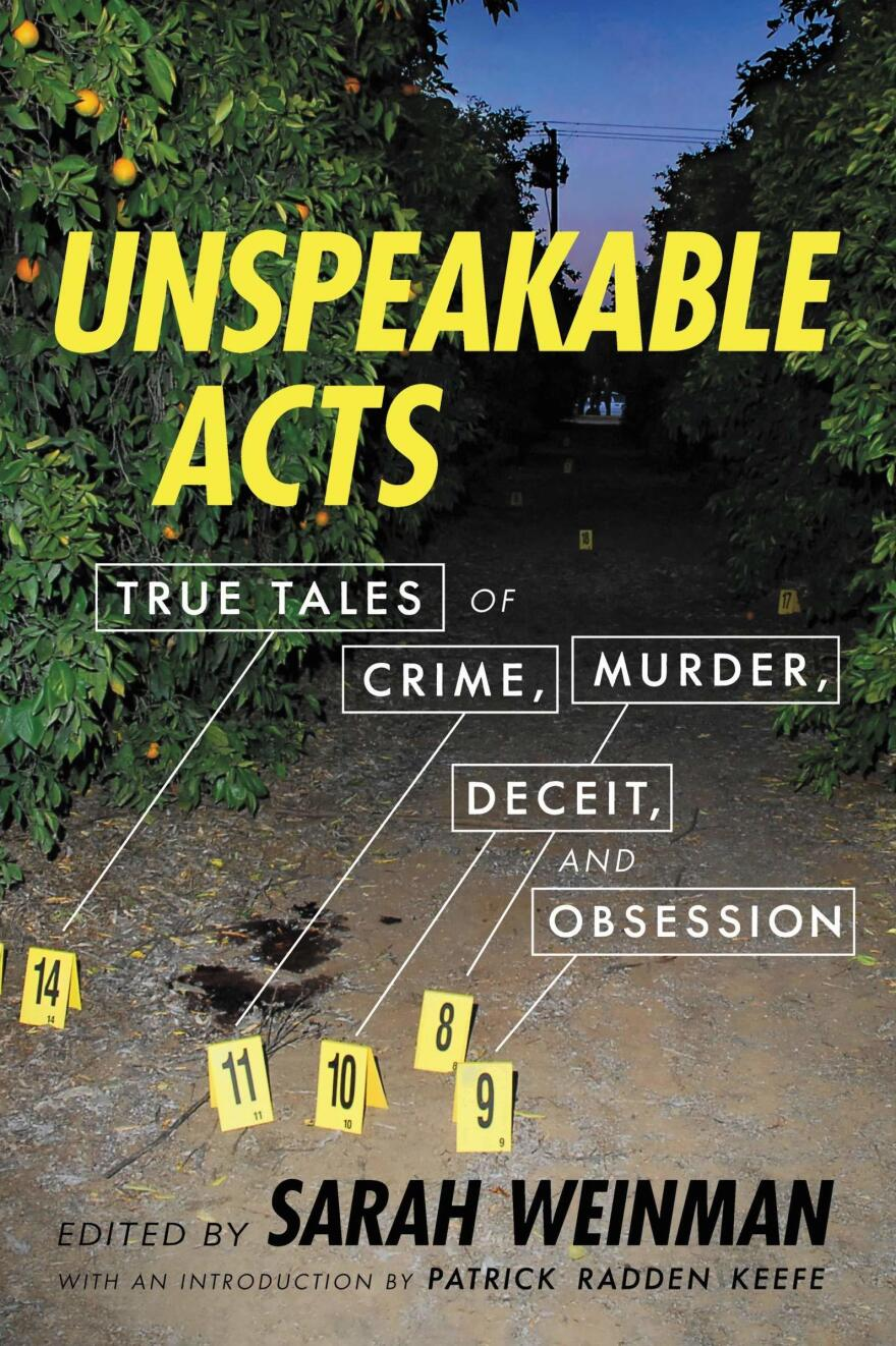 <em>Unspeakable Acts: True Tales of Crime, Murder, Deceit, and Obsession,</em> edited by Sarah Weinman