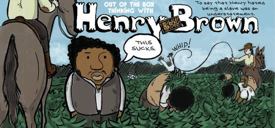 """The title page from Joel Christian Gill's story about Henry """"Box"""" Brown, a slave who mailed himself in a box to freedom, then became an abolitionist speaker. <a href=""""http://media.npr.org/assets/img/2015/02/11/henry-box-brown1_custom-b7b108b21c768919e5131aa1b44aaee4bd96aba7-s1300-c85.jpg"""">Click to view the full page.</a>"""