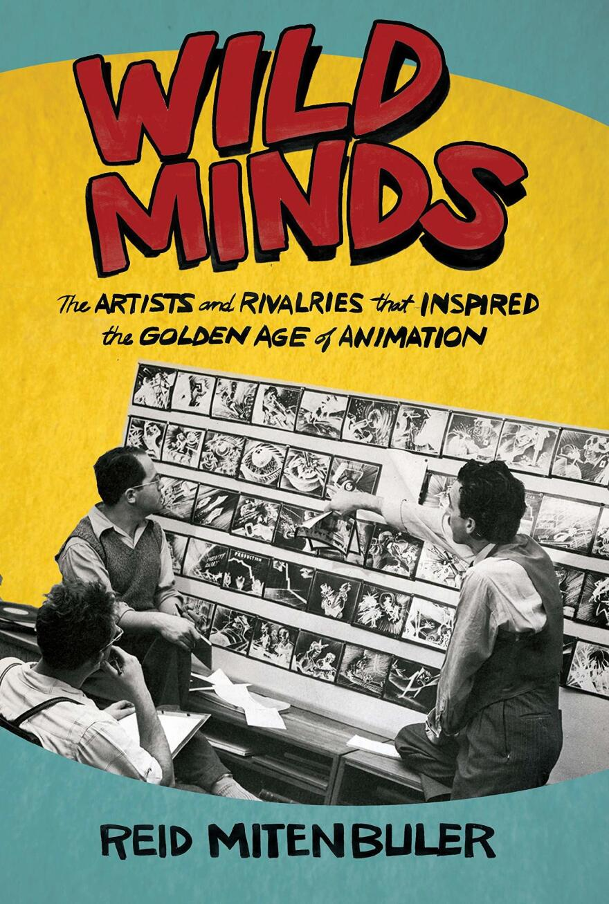 <em>Wild Minds: The Artists and Rivalries That Inspired the Golden Age of Animation,</em> by Reid Mitenbuler
