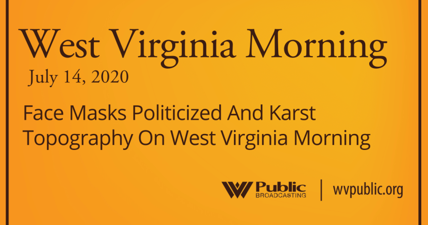 071420 Face Masks Politicized And Karst Topography On West Virginia Morning