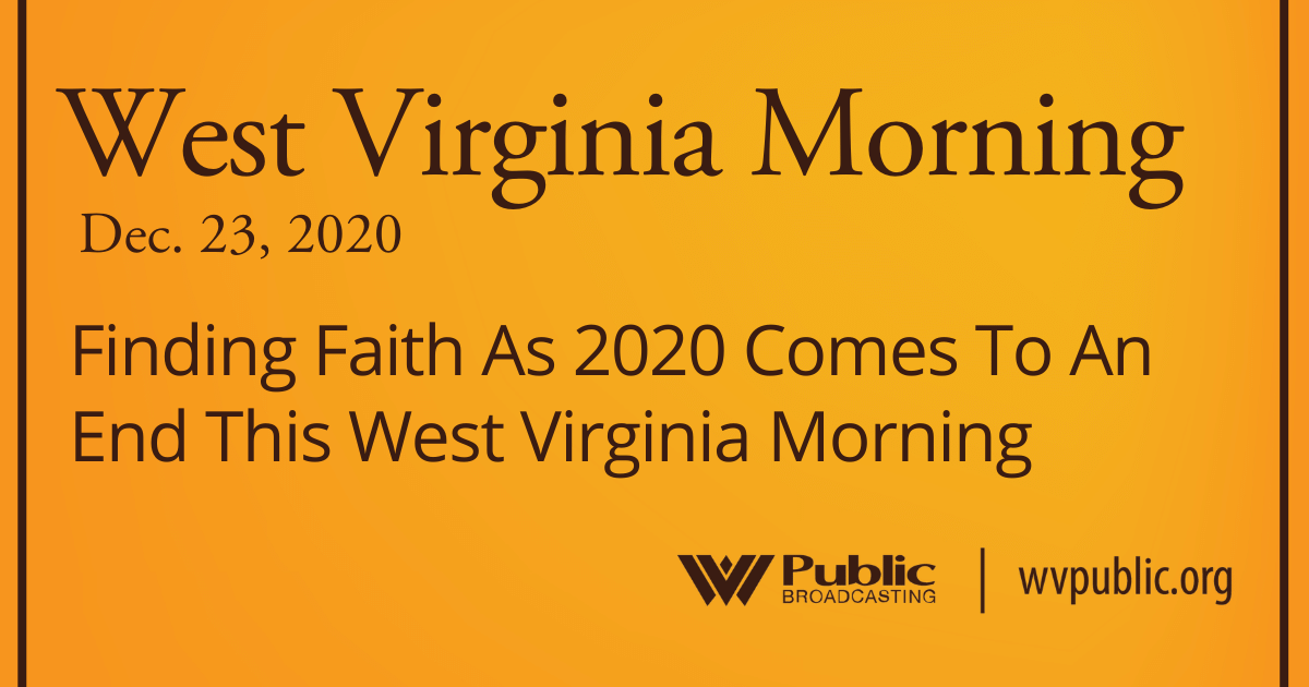 Finding Faith As 2020 Comes To An End This West Virginia Morning