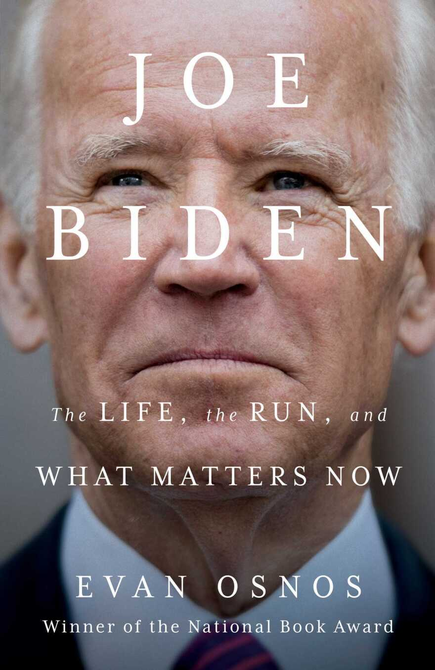Joe Biden: The Life, The Run and what Matters Now, by Evan Osnos