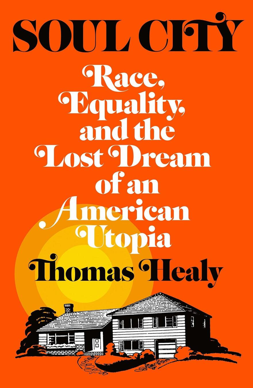<em>Soul City: Race, Equality, and the Lost Dream of an American Utopia,</em> by Thomas Healy