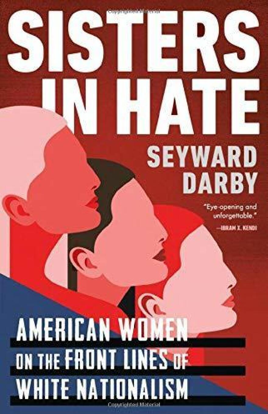 <em>Sisters in Hate: American Women on the Front Lines of White Nationalism,</em> by Seyward Darby