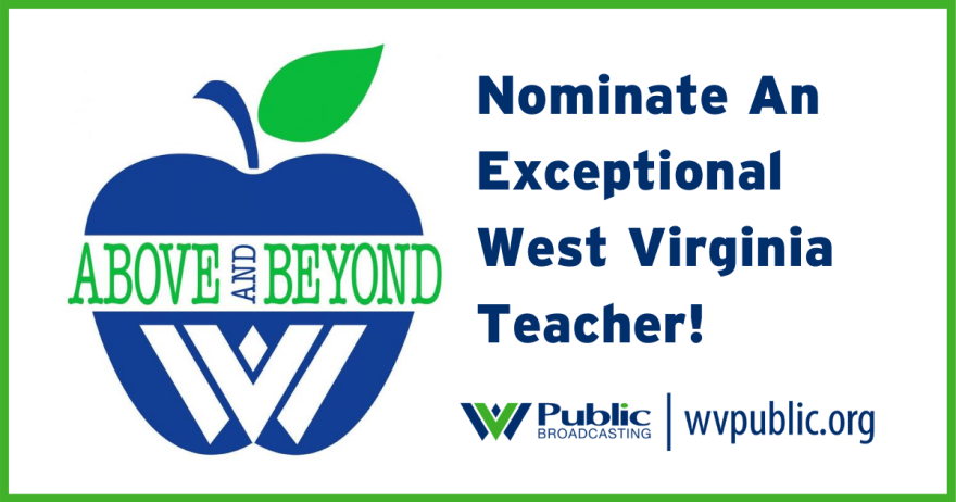 Above And Beyond - Nominate An Exceptional West Virginia Teacher to receive a prize pack, including monetary award