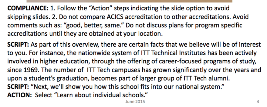 2015 ITT training materials. ITT Tech's accreditor, ACICS, is also in hot water with federal regulators, and its credits are not recognized by most other area schools like Miami Dade and Broward colleges, Florida International University, the University of Miami and Florida Memorial University.