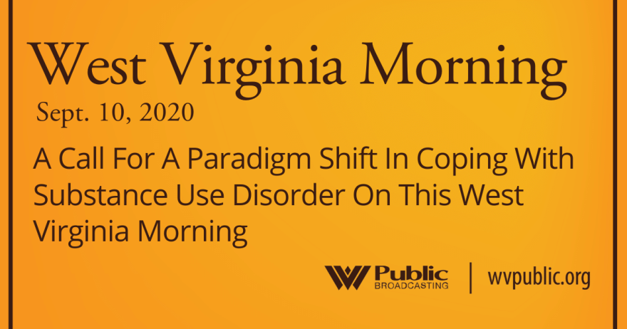 091020 A Call For A Paradigm Shift In Coping With Substance Use Disorder On This West Virginia Morning_revised