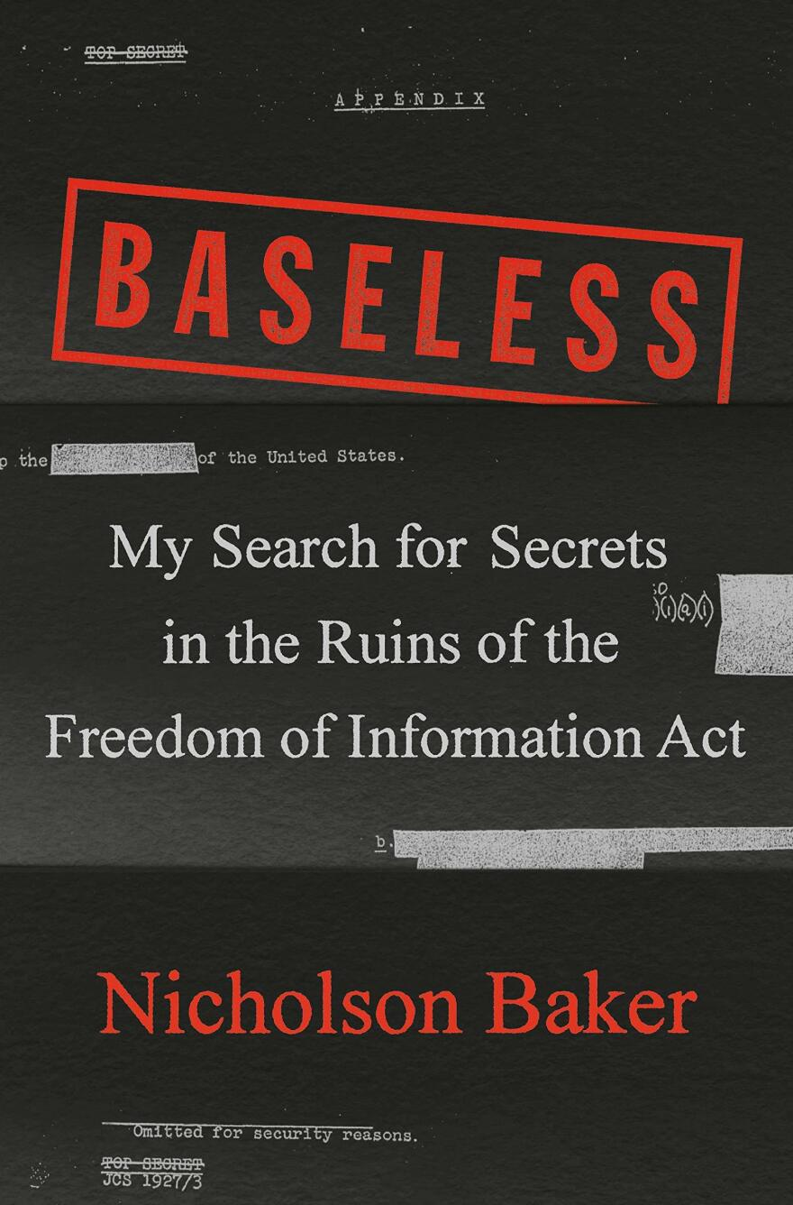 <em>Baseless: My Search for Secrets in the Ruins of the Freedom of Information Act</em>, by Nicholson Baker