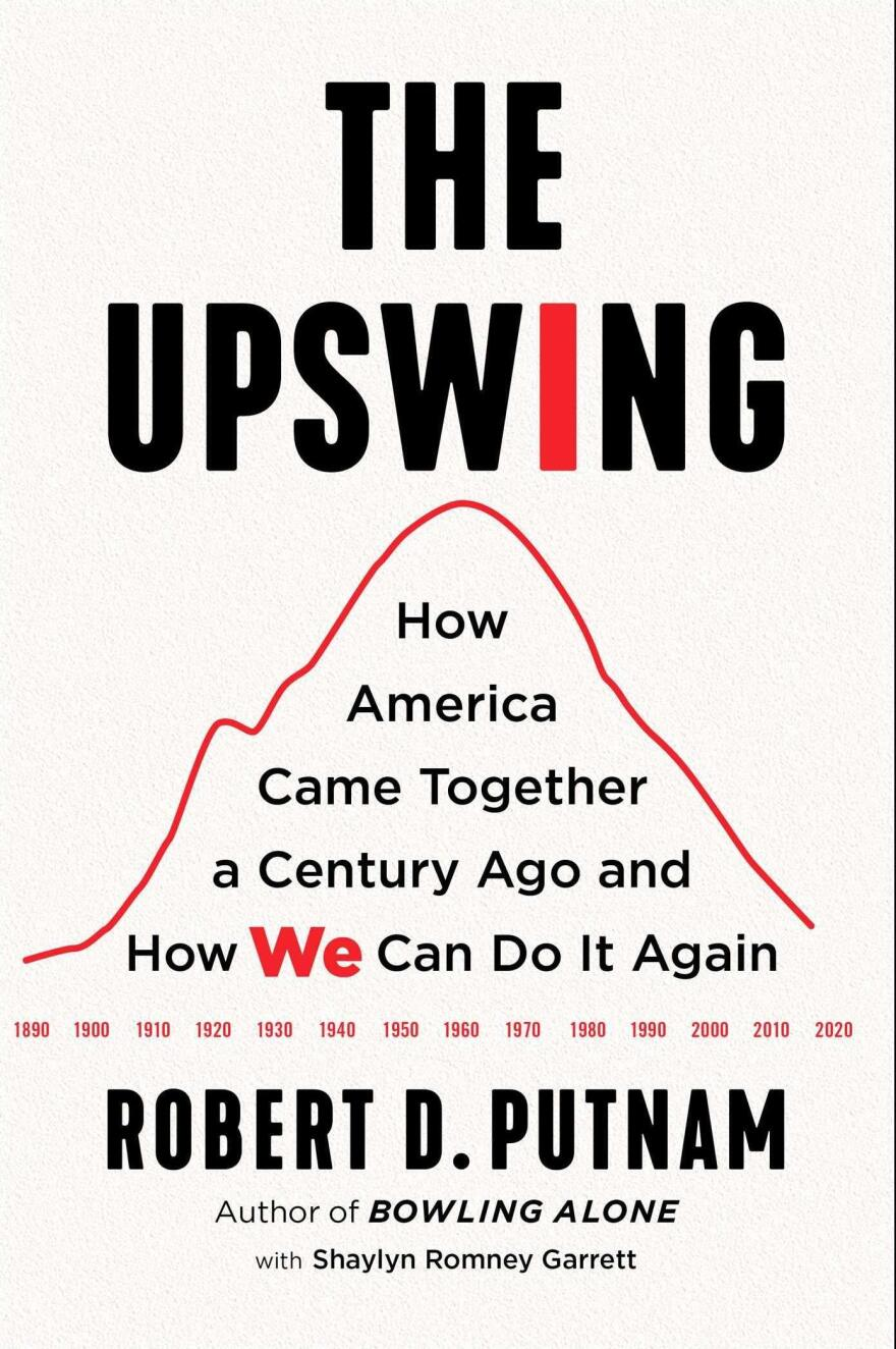 <em>The Upswing: How America Came Together a Century Ago and How We Can Do It Again</em>, by Robert R. Putnam and Shaylyn Romney Garrett