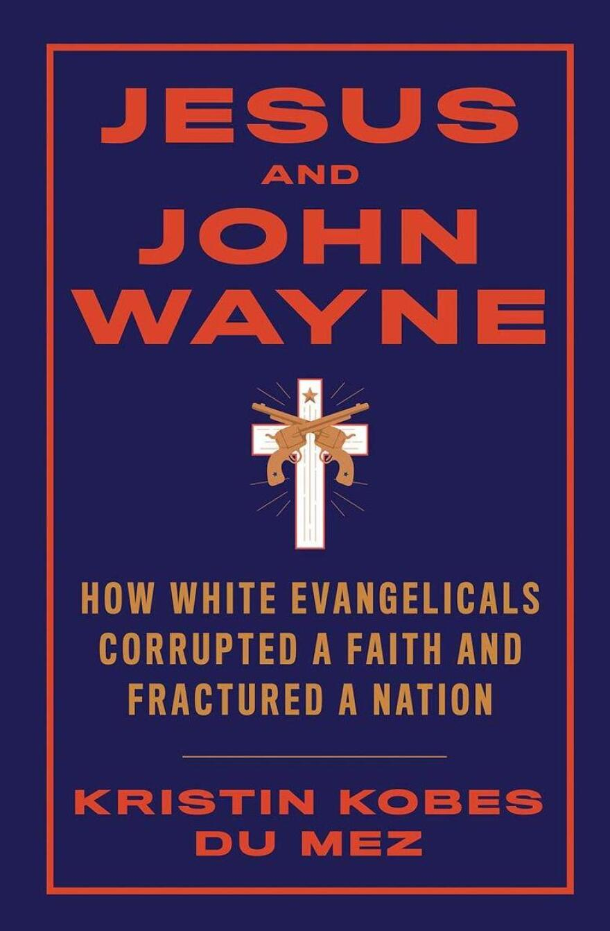 <em>Jesus and John Wayne: How White Evangelicals Corrupted a Faith and Fractured a Nation</em>, by Kristin Kobes Du Mez