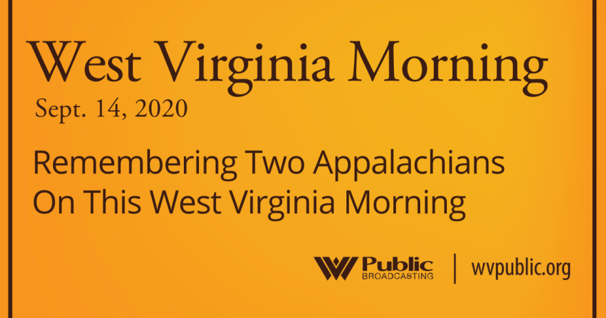 091420 Remembering Two Appalachians On This West Virginia Morning