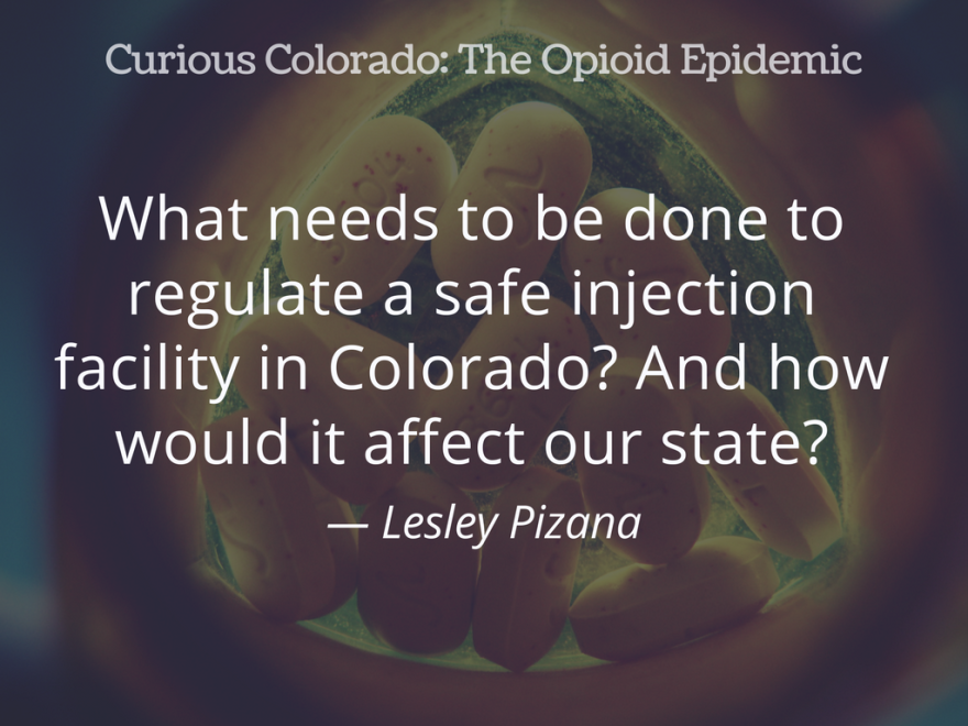 """GRAPHIC: """"What needs to be done to regulate a safe injection facility in Colorado? And how would it affect our state?"""" — Lesley Pizana"""