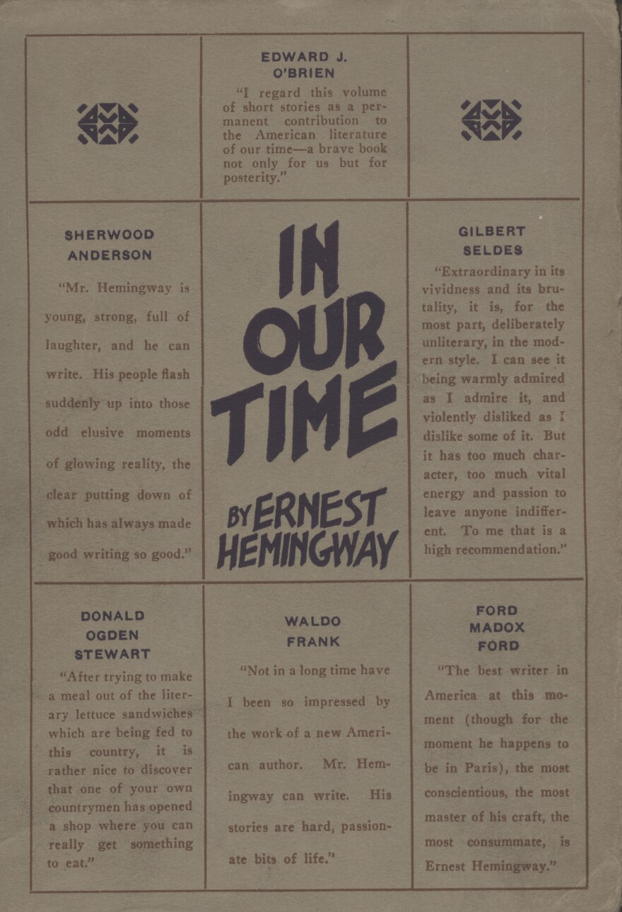 The 1925 edition of <em>In Our Time</em>, by Ernest Hemingway. Back when he was virtually unknown by readers, Hemingway turned to blurbs, too — getting endorsements from the likes of Sherwood Anderson and Ford Madox Ford.