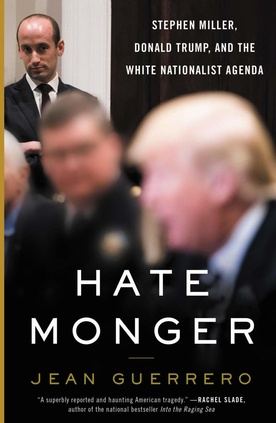 <em>Hatemonger: Stephen Miller, Donald Trump, and the White Nationalist Agenda,</em> by Jean Guerrero