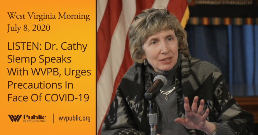 070820 LISTEN: Dr. Cathy Slemp Speaks With WVPB, Urges Precautions In Face Of COVID-19