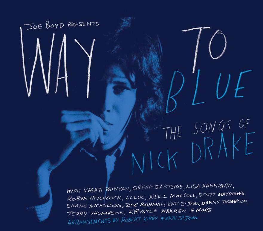 The tribute album <em>Way To Blue: The Songs of Nick Drake</em>.