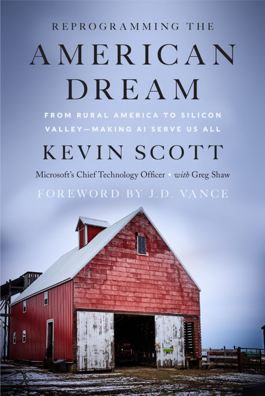 """""""Reprogramming the American Dream: From Rural America to Silicon Valley – Making A.I. Serve Us All"""" by Microsoft's chief technology officer Kevin Scott"""