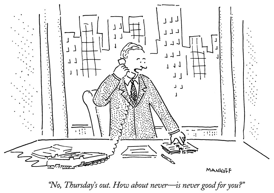 No, Thursdays out. How about never — is never good for you?