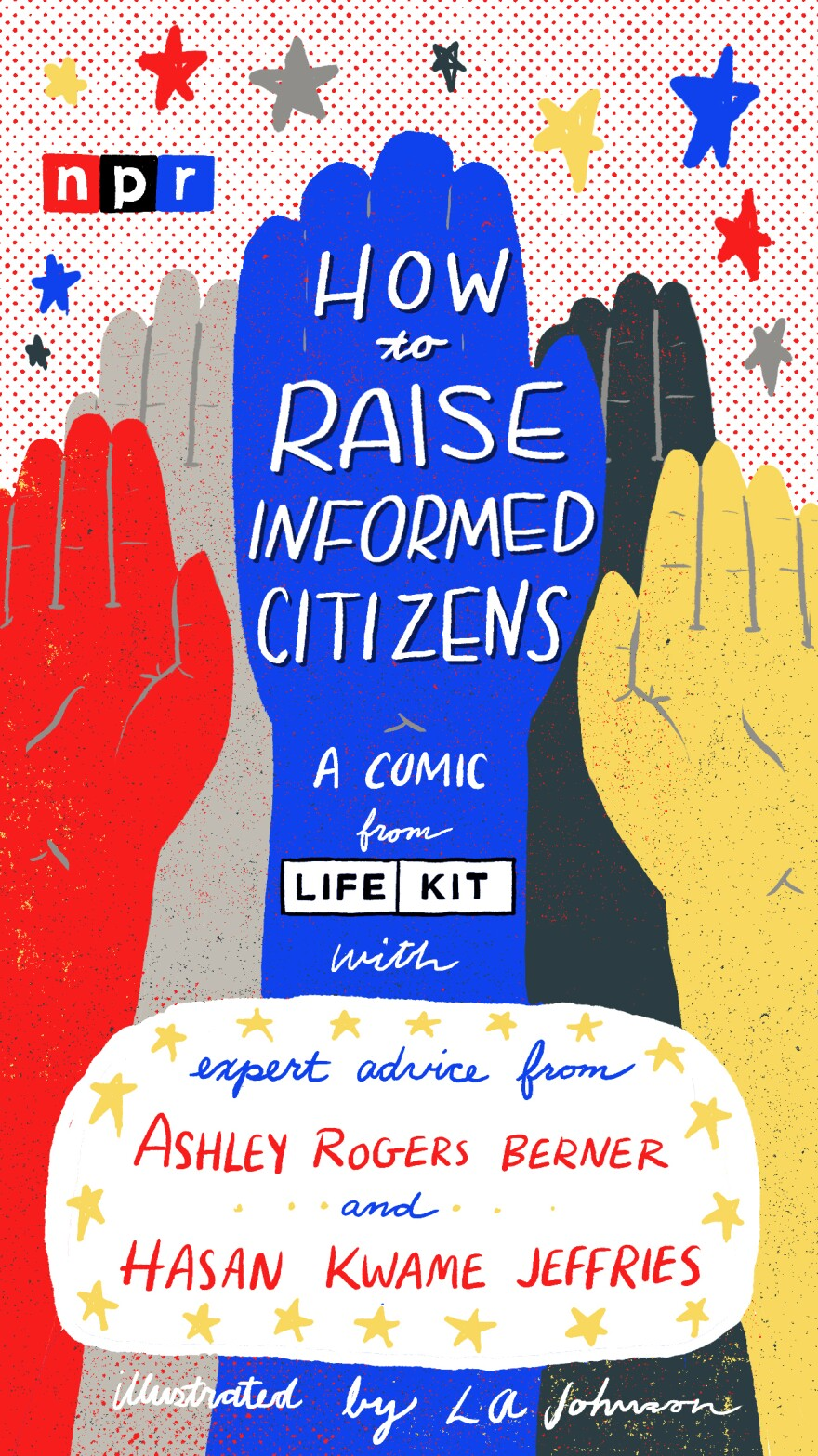 Title slide: How To Raise Informed Citizens, a comic by LA Johnson with expert advice from Ashley Rogers Berner and Hasan Kwame Jeffries.