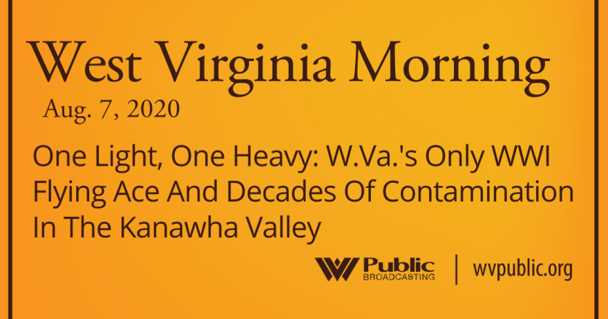 080720 One Light, One Heavy: W.Va.'s Only WWI Flying Ace And Decades Of Contamination In The Kanawha Valley