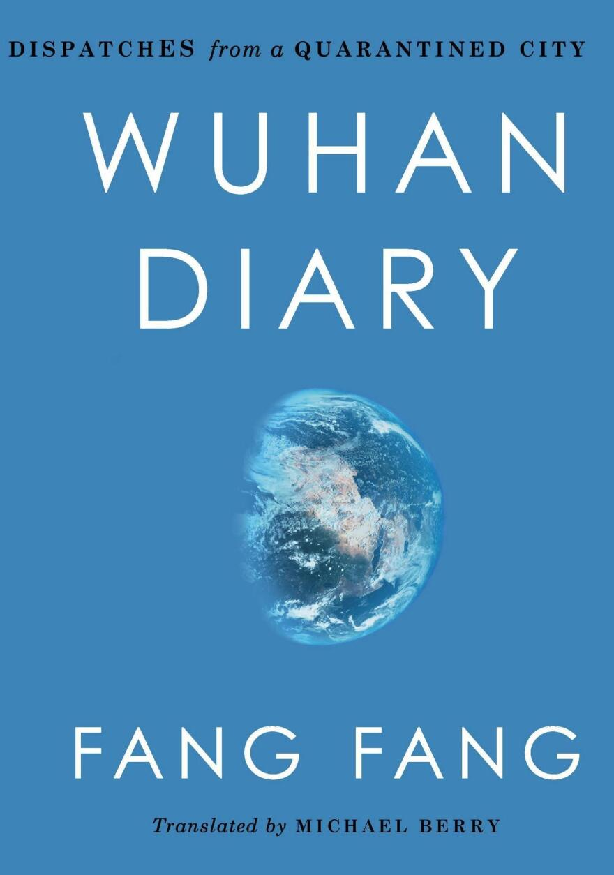 <em>Wuhan Diary: Dispatches from a Quarantined City</em>, by Fang Fang